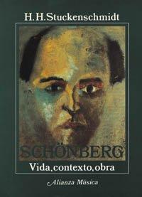 Schönberg: Vida, contexto, obra (Alianza Música (Am)) por H. H. Stuckenschmidt