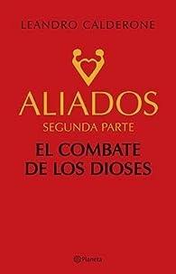 ALIADOS - SEGUNDA PARTE - EL COMBATE DE LOS DIOSES by Leandro Calderone par Leandro Calderone