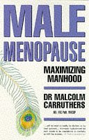 Maximising Manhood: Beating the male menopause by Malcolm Carruthers (4-Aug-1997) Paperback