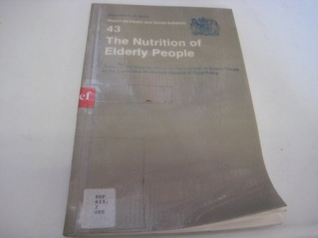 The Nutrition of Elderly People: Report of the Working Group on the Nutrition of Elderly People of the Committee on Medical Aspects of Food Policy (Reports of Health and Social Subjects)