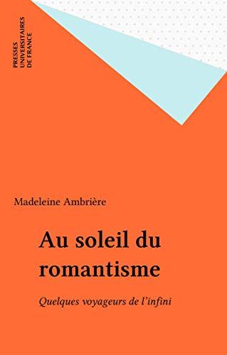 Au soleil du romantisme: Quelques voyageurs de l'infini par Madeleine Ambrière
