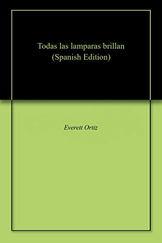 Todas las lamparas brillan eBook: Ortiz, Everett : Amazon.es ...