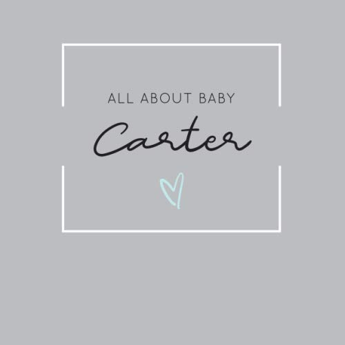 All About Baby Carter: The Perfect Personalized Keepsake Journal for Baby's First Year - Great Baby Shower Gift (Baby Boy Carters)