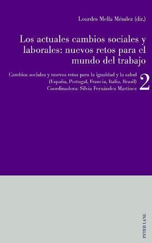 Los Actuales Cambios Sociales Y Laborales: Nuevos Retos Para El Mundo del Trabajo: Libro 2: Cambios Sociales Y Nuevos Retos Para La Igualdad Y La Salud (Espa a, Portugal, Francia, Italia)