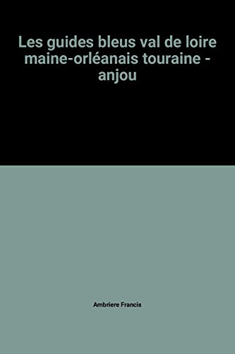 Les guides bleus val de loire maine-orléanais touraine - anjou