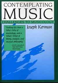 Contemplating Music: Challenges to Musicology por Joseph Kerman
