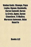 Vodou Gods: Shango, Papa Legba, Ogoun, Damballa, Baron Samedi, Baron La Croix, Agw, Baron Cimetire, Ti Malice, Marassa Jumeaux, Ad