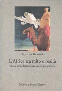 L'Africa tra mito e realtà. Storia della letteratura coloniale italiana di Giovanna Tomasello