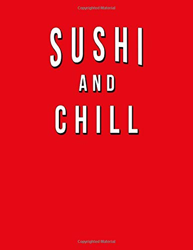 Sushi And Chill: Funny Journal With Lined Wide Ruled Paper For Foodies, Japanese Food Lovers & Fans. Humorous Quote Slogan Sayings  Notebook, Diary, And Notepad. Chill Food
