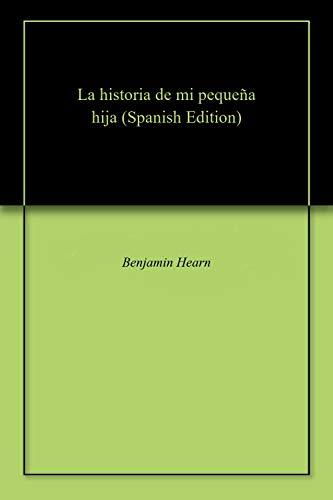 La historia de mi pequeña hija por Benjamin  Hearn