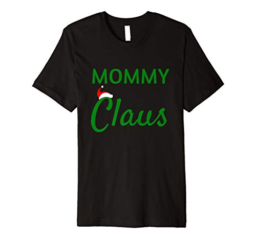 Mommy Claus Shirt–Daddy Claus Baby Claus Mama Claus -