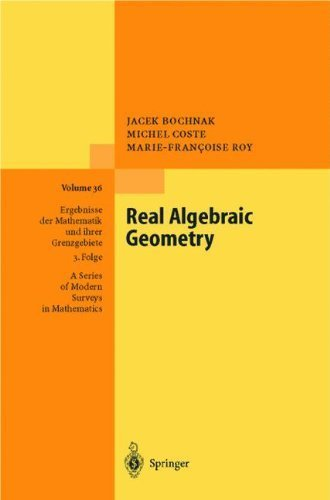Real Algebraic Geometry (Ergebnisse der Mathematik und ihrer Grenzgebiete. 3. Folge / A Series of Modern Surveys in Mathematics) by Bochnak, Jacek, Coste, Michel, Roy, Marie-Francoise (1998) Hardcover