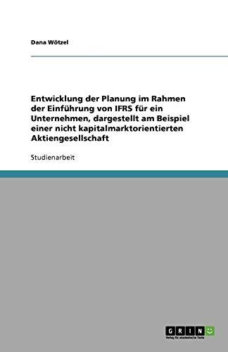 Entwicklung der Planung im Rahmen der Einführung von IFRS für ein Unternehmen, dargestellt am Beispiel einer nicht kapitalmarktorientierten Aktiengesellschaft