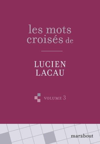 Les mots croisés de Lucien Lacau : Volume 3 par Lucien Lacau