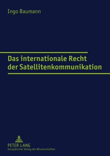 Das internationale Recht der Satellitenkommunikation (Europäische Hochschulschriften Recht / Reihe 2: Rechtswissenschaft / Series 2: Law / Série 2: Droit, Band 4174)