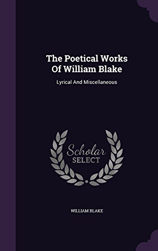 The Poetical Works Of William Blake: Lyrical And Miscellaneous