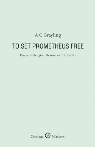 To Set Prometheus Free: Religion, Reason and Humanity (Oberon Masters)