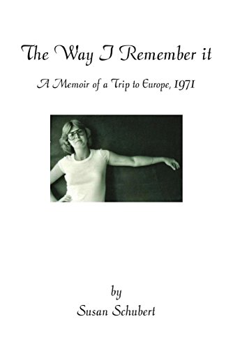 The Way I Remember It: A Memoir of a Trip To Europe 1971