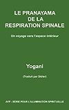 LE PRANAYAMA DE LA RESPIRATION SPINALE - Un voyage vers l'espace intérieur (AYP - SÉRIE POUR L'ILLUMINATION SPIRITUELLE t. 2)
