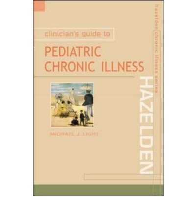 [(Clinician's Guide to Pediatric Chronic Illness)] [Author: Michael J. Light] published on (April, 2001)