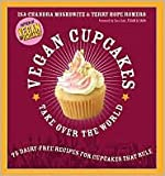 Vegan Cupcakes Take Over the World: 75 Dairy-Free Recipes for Cupcakes that Rule by Isa Chandra Moskowitz. Terry Hope Romero. Terry Romero (With). Sara Quin (Foreword by). Tegan and Sara (Foreword by)