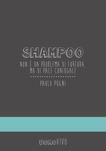 Shampoo. Non  un problema di forfora, ma di pace coniugale