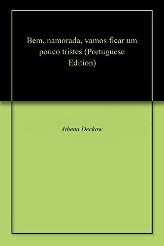 Bem, namorada, vamos ficar um pouco tristes (Portuguese Edition) por Athena Deckow