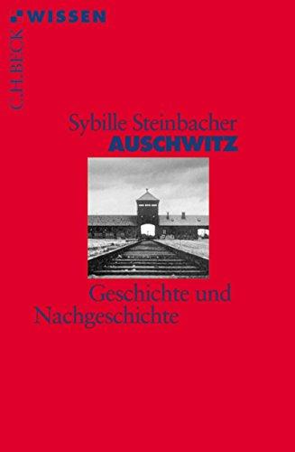 Auschwitz: Geschichte und Nachgeschichte (Beck'sche Reihe 2333)
