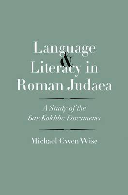 [(Language and Literacy in Roman Judaea : A Study of the Bar Kokhba Documents)] [By (author) Michael Owen Wise] published on (July, 2015)
