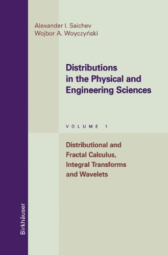 Distributions in the Physical and Engineering Sciences: Distributional and Fractal Calculus, Integral Transforms and Wavelets: Distributional and ... I (Applied and Numerical Harmonic Analysis)