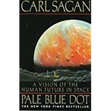 Pale Blue Dot: A Vision of the Human Future in Space by Carl Sagan (2008-06-26)