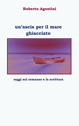 Un'ascia per il mare ghiacciato: saggi sul romanzo e la scrittura