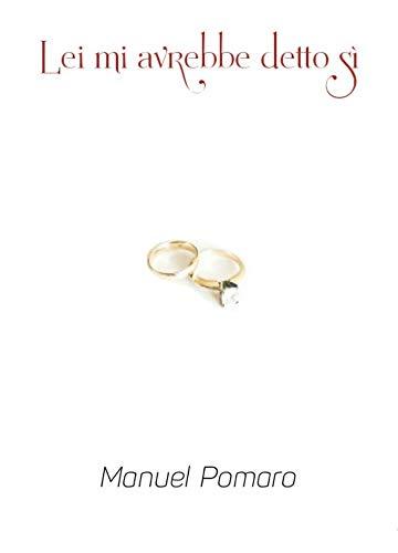 Lei mi avrebbe detto sì di [Pomaro, Manuel]