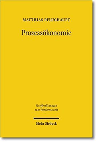 Prozessokonomie: Verfassungsrechtliche Anatomie Und Belastbarkeit Eines Gern Bemuhten Arguments (Veroffentlichungen Zum Verfahrensrecht) (German Edition) by Matthias Pflughaupt (2011-12-31)