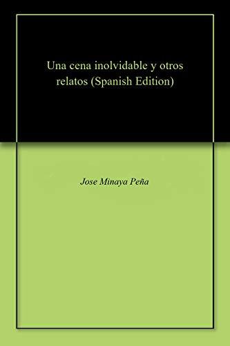 Una cena inolvidable y otros relatos por Jose Minaya Peña