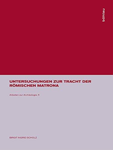Untersuchungen zur Tracht der römischen matrona (Arbeiten Zur - Antike Römische Kleidung