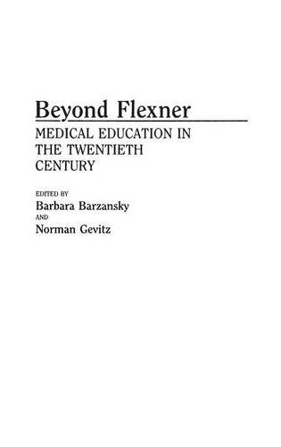 Beyond Flexner: Medical Education in the Twentieth Century (Contributions in Medical Studies)