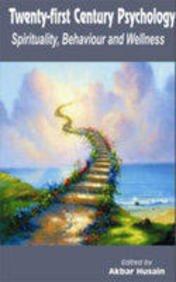 Twenty First Century Psychology Spirituality Behaviour and Wellness por A. Husain