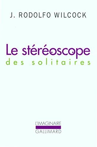 Le stéréoscope des solitaires par Juan Rodolfo Wilcock