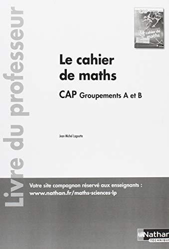 Le cahier de maths CAP groupements A et B : Livre du professeur