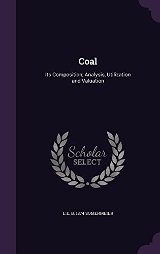 Coal: Its Composition, Analysis, Utilization and Valuation