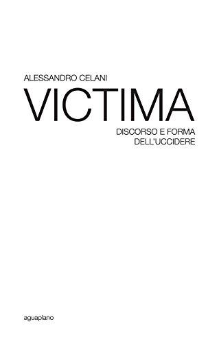 Victima. Discorso e forma dell'uccidere (Festina lente) por Alessandro Celani
