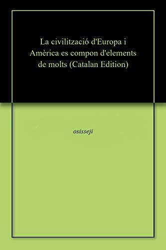 La civilització d'Europa i Amèrica es compon d'elements de molts (Catalan Edition) por osisseji