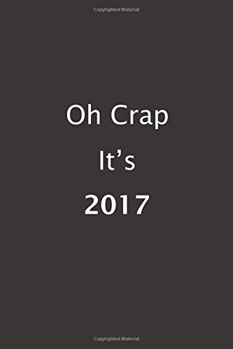 Oh Crap It's 2017 (Lined Notebook)