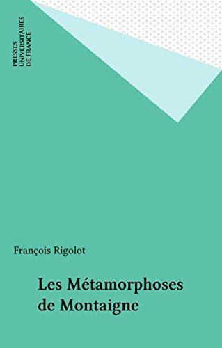 Les Métamorphoses de Montaigne (Ecrivains) par François Rigolot