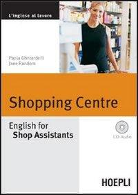 Shopping Centre. English for Shop Assistants. Con CD Audio (Lingue settoriali) por Paola Gherardelli