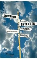 Claves para entender el mundo moderno/Key to Understanding the Modern World por Santiago Martinez Saez