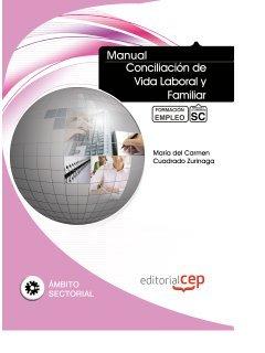 Manual Conciliación de Vida Laboral y Familiar. Formación para el Empleo (Formacion Empleo Sectorial) por María del Carmen Cuadrado Zurinaga