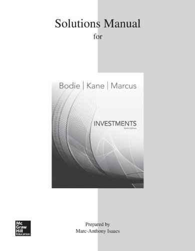 Solutions Manual for Investments by Bodie, Zvi, Kane, Alex, Marcus, Alan (2013) Paperback