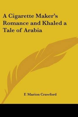 [(A Cigarette Maker's Romance and Khaled a Tale of Arabia)] [By (author) F. Marion Crawford] published on (September, 2004)